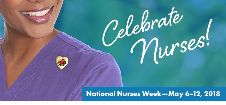 Celebrate National Nurses Week - May 6-12, 2018