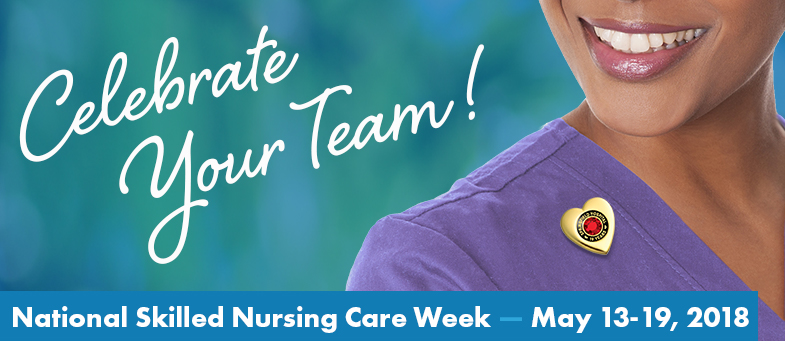 Celebrate National Skilled Nursing Care Week - May 13-19, 2018